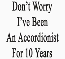 Don't Worry I've Been An Accordionist For 10 Years by supernova23