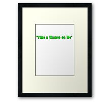 """Take a Chance on Me"" Framed Print"