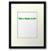 """Take a Chance on Me"" Framed Print"