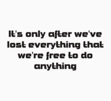 it's only after we've lost everything that we're free to do anything by Tia Knight