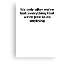 it's only after we've lost everything that we're free to do anything Canvas Print