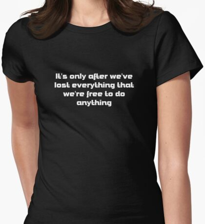 it's only after we've lost everything that we're free to do anything Womens Fitted T-Shirt