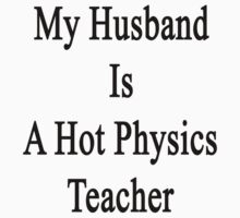 My Husband Is A Hot Physics Teacher by supernova23