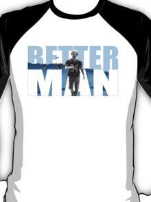 Better man T-Shirt