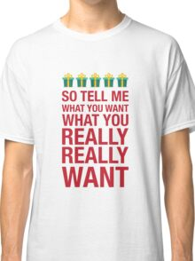 Tell me what you want... Classic T-Shirt