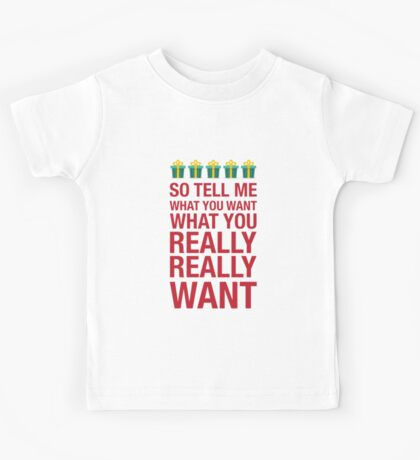 Tell me what you want... Kids Tee
