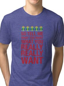 Tell me what you want... Tri-blend T-Shirt