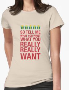 Tell me what you want... T-Shirt