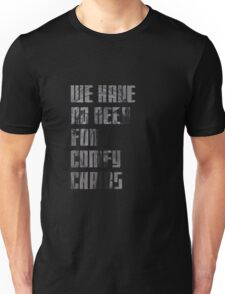 We have no need for comfy chairs - Weeping Angel Unisex T-Shirt