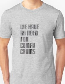 We have no need for comfy chairs - Weeping Angel T-Shirt