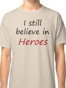 I still believe in heroes Classic T-Shirt
