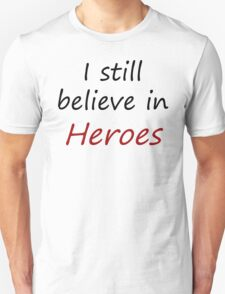 I still believe in heroes T-Shirt