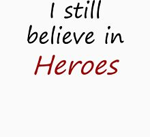 I still believe in heroes Unisex T-Shirt