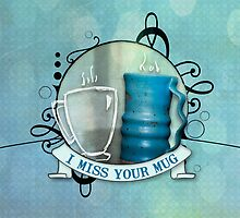 I miss your mug by Allison McIntosh