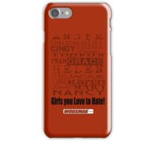 Girls you Love to Hate! iPhone Case/Skin