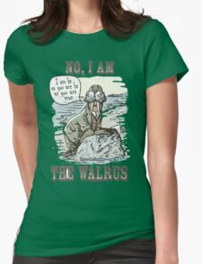 No, I am the Walrus Womens Fitted T-Shirt
