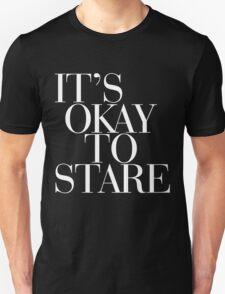 IT'S OKAY TO STARE!  Unisex T-Shirt