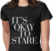 IT'S OKAY TO STARE!  Womens Fitted T-Shirt