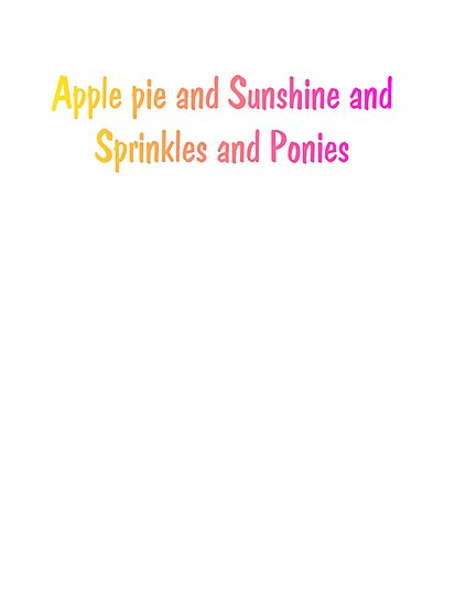apple pie and sunshine and sprinkles and ponies by Tia Knight