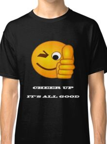Cheer Up, ITS ALL GOOD Classic T-Shirt
