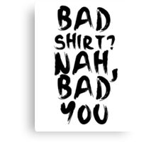 BAD SHIRT Canvas Print