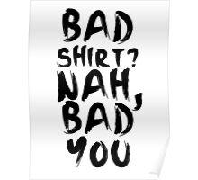 BAD SHIRT Poster