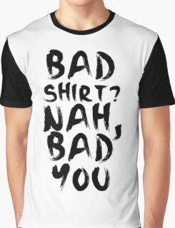 BAD SHIRT Graphic T-Shirt