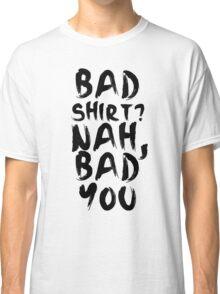 BAD SHIRT Classic T-Shirt