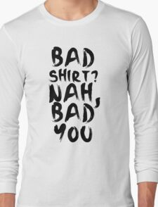 BAD SHIRT Long Sleeve T-Shirt