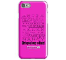 Girls you Love to Hate! by request in Hot Pink... iPhone Case/Skin