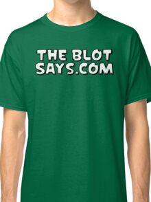 The Blot Says... Black & White Classic T-Shirt