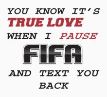 Fifa - you know its true love when i pause FIFA and text you back by bigredbubbles6