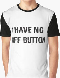 I Have No Off Button Graphic T-Shirt