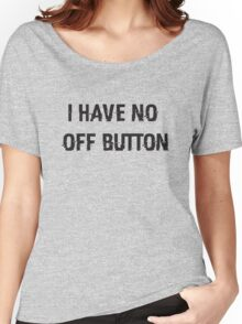 I Have No Off Button Women's Relaxed Fit T-Shirt