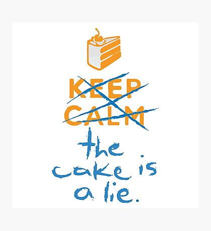 Don't keep calm the cake is a lie Photographic Print
