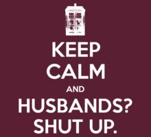 KEEP CALM and Husbands? Shut up. by Golubaja