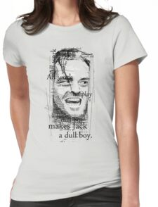 All work and no play makes Jack a dull boy. Womens Fitted T-Shirt