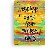 Dreams Come True Every Day Canvas Print