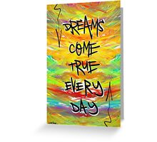 Dreams Come True Every Day Greeting Card