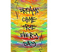 Dreams Come True Every Day Photographic Print