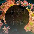 The Best Is Yet To Come by GalaxyEyes
