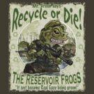 Recycle or Die Reservoir Frogs by MudgeStudios