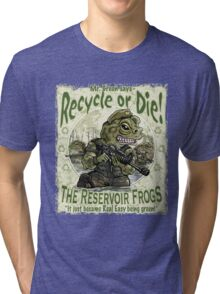 Recycle or Die Reservoir Frogs Tri-blend T-Shirt