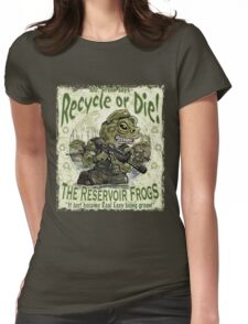 Recycle or Die Reservoir Frogs Womens Fitted T-Shirt