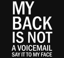 My Back Is Not A Voicemail, Say It To My Face by Barbo