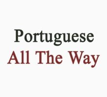 Portuguese All The Way by supernova23