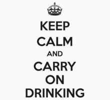 Keep Calm and Carry On Drinking  by Barbo