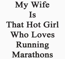 My Wife Is That Hot Girl Who Loves Running Marathons by supernova23