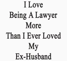 I Love Being A Lawyer More Than I Ever Loved My Ex Husband by supernova23