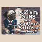 Pugs with Guns by MudgeStudios